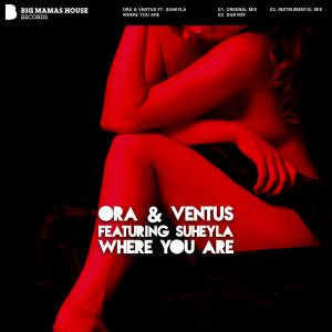 ora-and-ventus-where-you-are-feat-suheyla-big-mamas-house-records