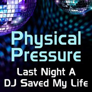 physical-pressure-last-night-a-dj-saved-my-life-516-music