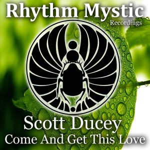 scott-ducey-come-and-get-this-love-rhythm-mystic-recordings