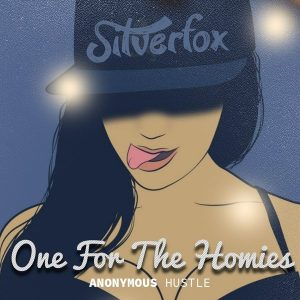 silverfox-one-for-my-homies-anonymous-hustle