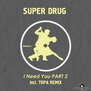 super-drug-i-need-you-pt-2-body-movin-records