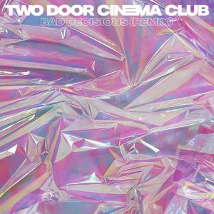 two-door-cinema-club-bad-decisions-remixes-parlophone-uk