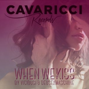 viciousi-deusexmaschine-when-we-kiss-cavaricci-records