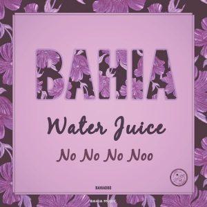 water-juice-no-no-no-noo-bahia-music