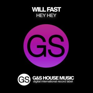 will-fast-hey-hey-gs-house-music