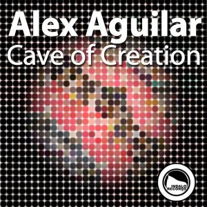 alex-aguilar-cave-of-creation-indalo-records