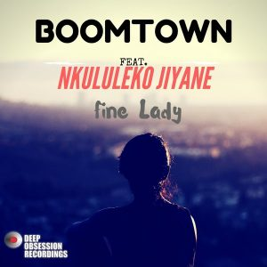 boomtown-feat-nkululeko-jiyane-fine-lady-deep-obsession-recordings