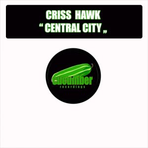 criss-hawk-central-city-cucumber-recordings