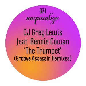 dj-greg-lewis-feat-bennie-cowan-the-trumpet-groove-assassin-remixes-unquantize