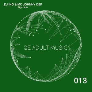 dj-ino-mc-johnny-def-tiger-nuts-be-adult-music