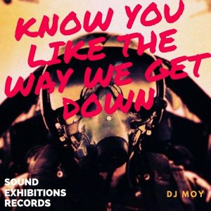dj-moy-know-you-like-the-way-we-get-down-sound-exhibitions-records