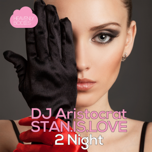 dj-aristocrat-and-stan-is-love-2-night-heavenly-bodies