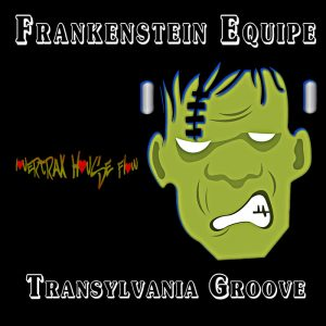 frankenstein-equipe-transylvania-groove-lovertrax-house-flow