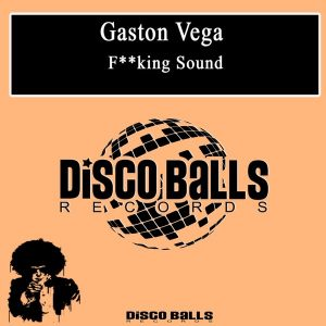 gaston-vega-f-king-sound-disco-balls-records