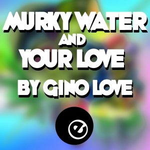 gino-love-murky-water-your-love-eightball-records-digital
