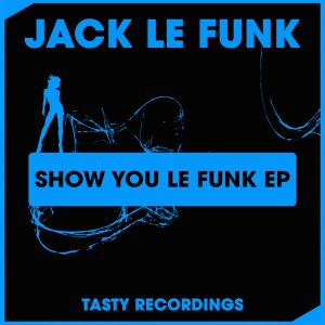 jack-le-funk-show-you-le-funk-ep-tasty-recordings-digital