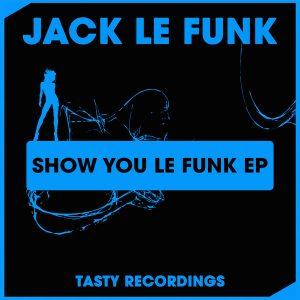 jack-le-funk-show-you-le-funk-ep-tasty-recordings-digital