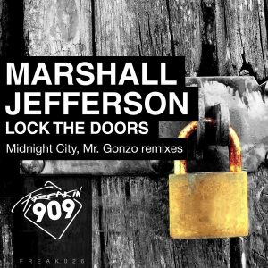 marshall-jefferson-lock-the-doors-remixes-freakin909