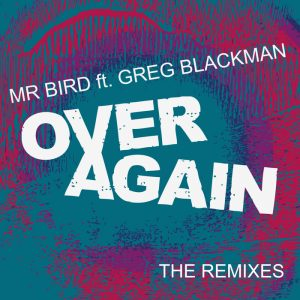 mr-bird-feat-greg-blackman-over-again-the-remixes-bbe