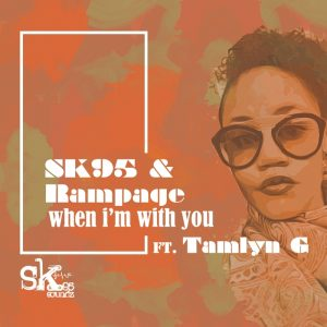 rampagesk95-feat-tamlyn-g-when-im-with-you-sk95soundz