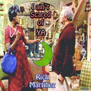 rich-martinez-i-aint-scared-of-ya-true-house-la