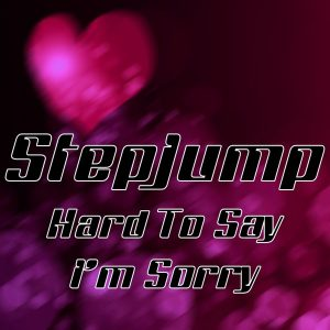 stepjump-hard-to-say-im-sorry-516-music