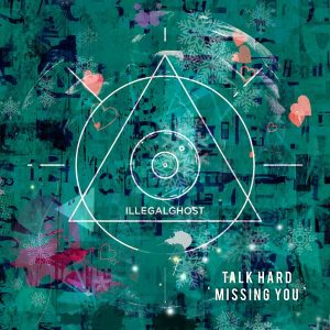 talk-hard-missing-you-illegal-ghost
