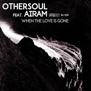 othersoul-feat-airam-when-the-love-is-gone-king-street-sounds