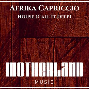 Essential music afrika capriccio house call it deep for Why is house music called house